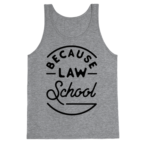 Because Law School Tank Top