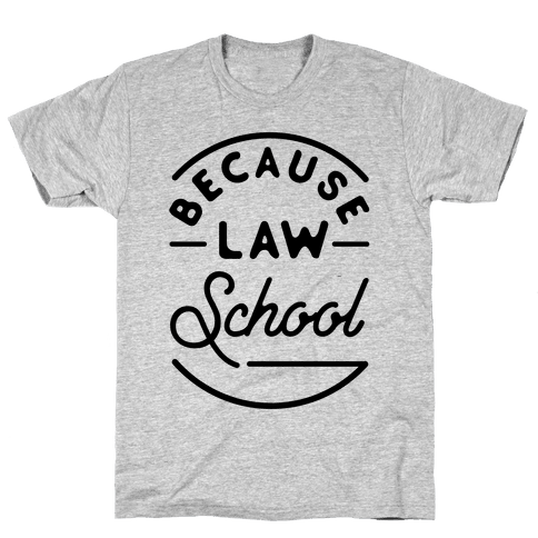 Because Law School Mens T-Shirt