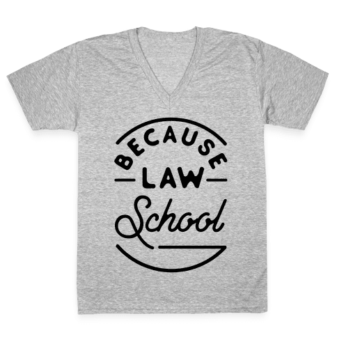 Because Law School V-Neck Tee Shirt