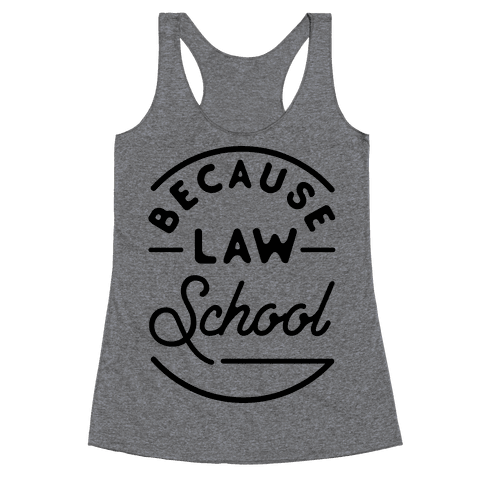 Because Law School Racerback Tank Top
