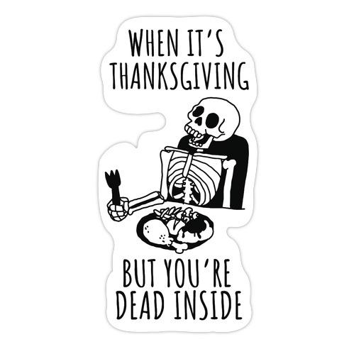 When It's Thanksgiving, But You're Dead Inside Die Cut Sticker