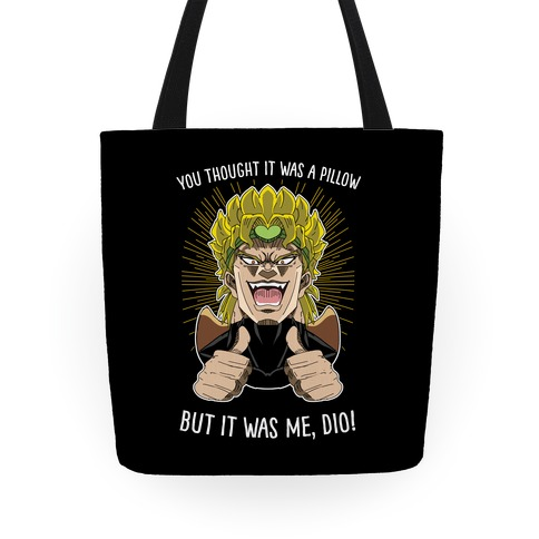 YOU THOUGHT IT WAS A TOTE, BUT IT WAS ME, DIO! Tote