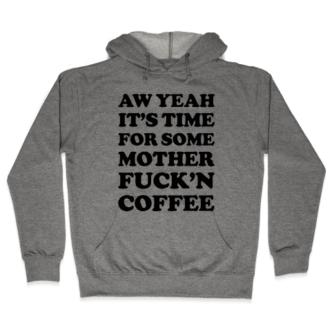 Its Time For Some Mother Fuckn Coffee