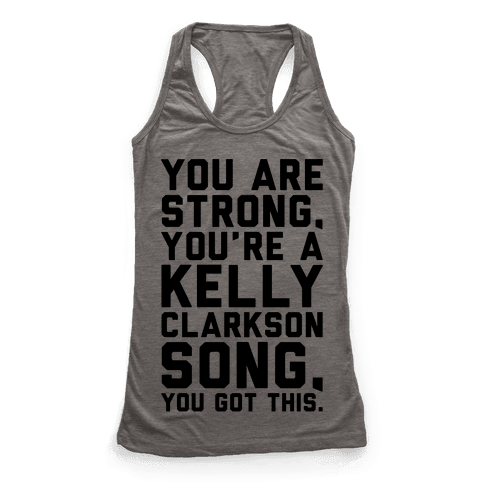 You Are Strong You Are A Kelly Clarkson Song Parody Racerback Tank Top