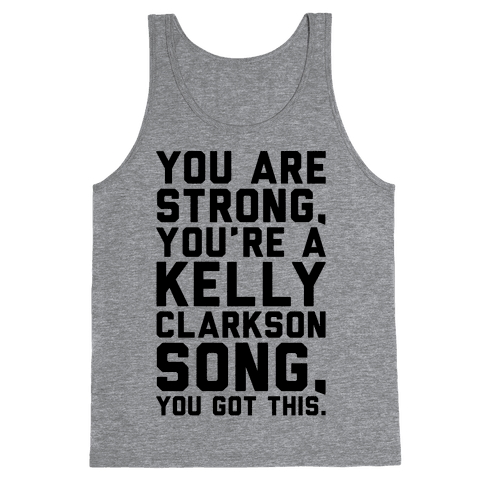 You Are Strong You Are A Kelly Clarkson Song Parody Tank Top