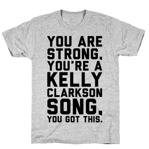 You Are Strong You Are A Kelly Clarkson Song Parody T-Shirt