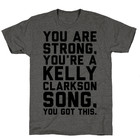 You Are Strong You Are A Kelly Clarkson Song Parody Mens T-Shirt