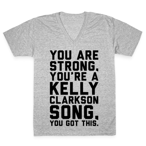 You Are Strong You Are A Kelly Clarkson Song Parody V-Neck Tee Shirt