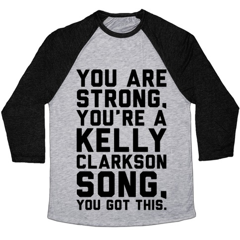 You Are Strong You Are A Kelly Clarkson Song Parody Baseball Tee