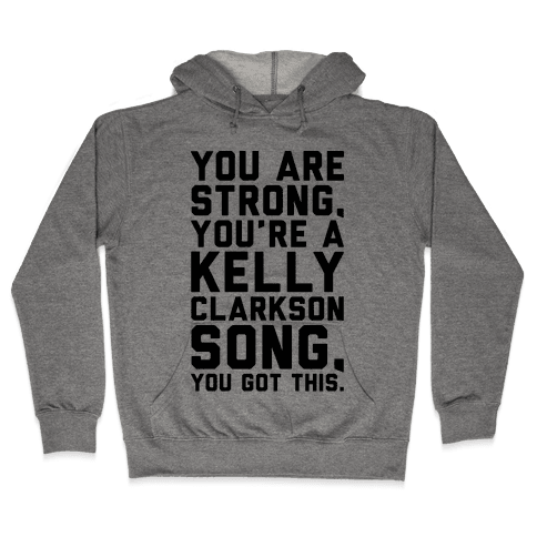 You Are Strong You Are A Kelly Clarkson Song Parody Hooded Sweatshirt