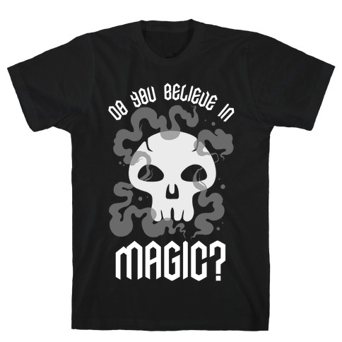 Do You Believe in Magic Black Magic T-Shirt