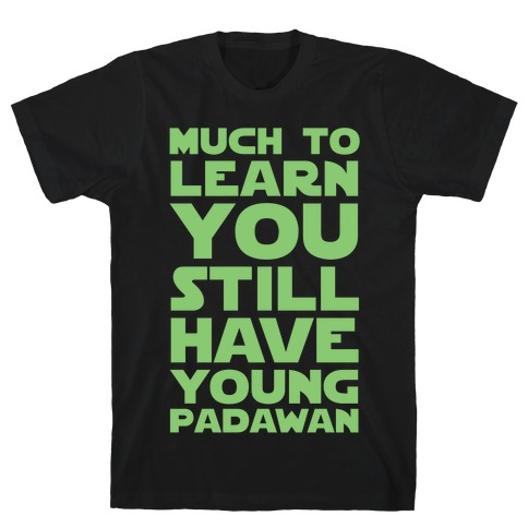 Much To Learn You Still Have Young Padawan Mens T-Shirt