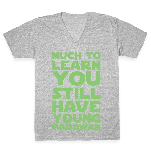 Much To Learn You Still Have Young Padawan V-Neck Tee Shirt