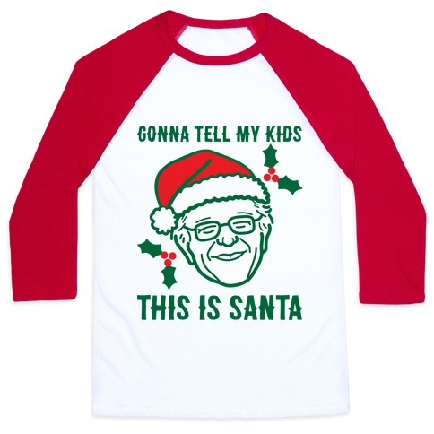 Gonna Tell My Kids This Is Santa (Bernie) Baseball Tee