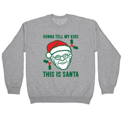 Gonna Tell My Kids This Is Santa (Bernie) Pullover