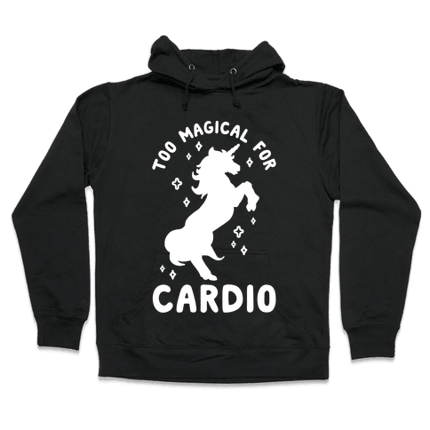 Too Magical For Cardio Hooded Sweatshirt