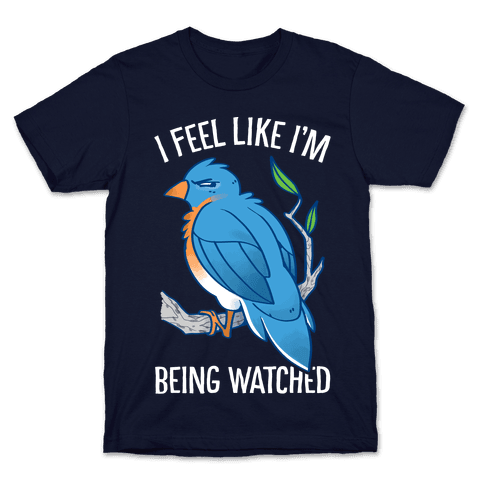 I Feel Like I'm Being Watched Mens/Unisex T-Shirt