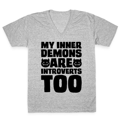 My Inner Demons Are Introverts Too V-Neck Tee Shirt