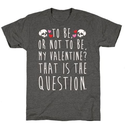 To Be Or Not To Be My Valentine? Parody White Print T-Shirt