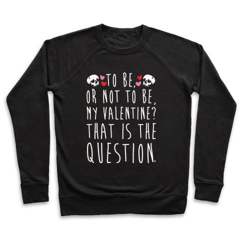 To Be Or Not To Be My Valentine? Parody White Print Pullover