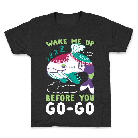 Wake Me Up Before You Go-Go - Wind Fish Kids T-Shirt
