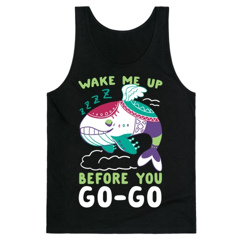 Wake Me Up Before You Go-Go - Wind Fish Tank Top