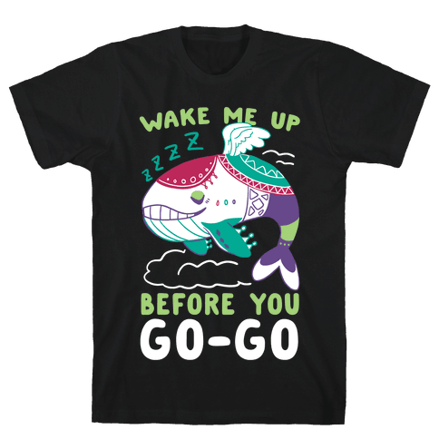 Wake Me Up Before You Go-Go - Wind Fish Mens/Unisex T-Shirt