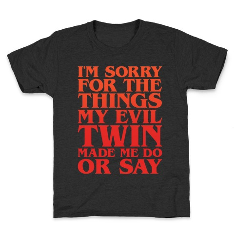 I'm Sorry For The Things My Evil Twin Made Me Do or Say Kids T-Shirt