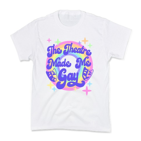 The Theatre Made Me Gay Kids T-Shirt