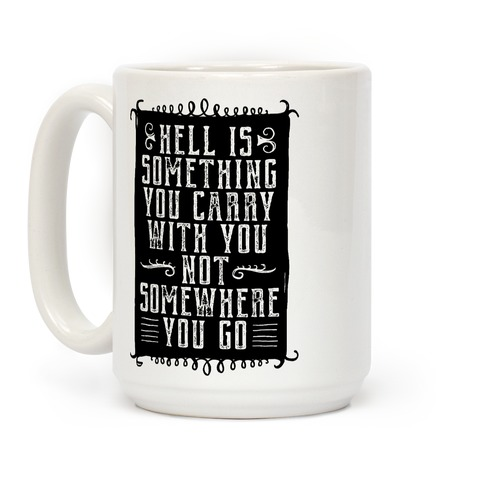 Hell Is Something You Carry With You Coffee Mug