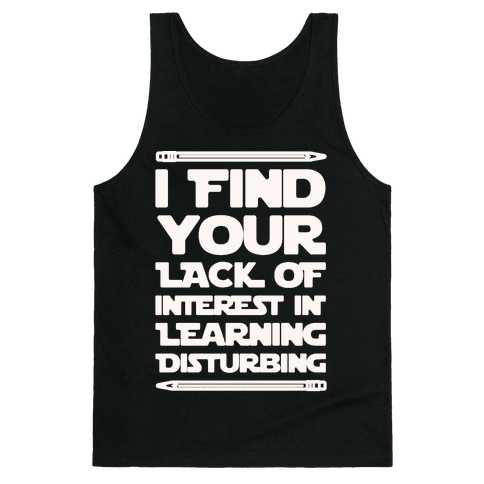 I Find Your Lack of Interest In Learning Disturbing Parody White Font Tank Top