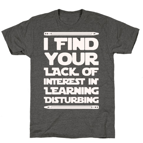 I Find Your Lack of Interest In Learning Disturbing Parody White Font T-Shirt
