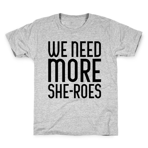 We Need More She-Roes Kids T-Shirt