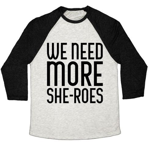 We Need More She-Roes Baseball Tee