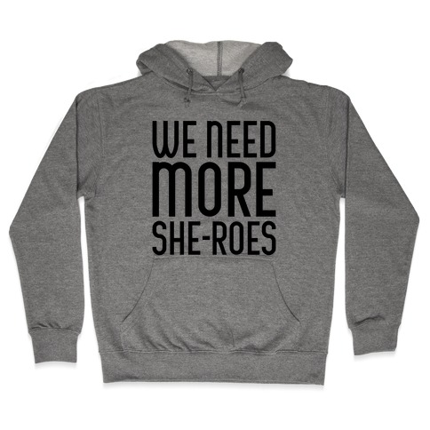 We Need More She-Roes Hooded Sweatshirt