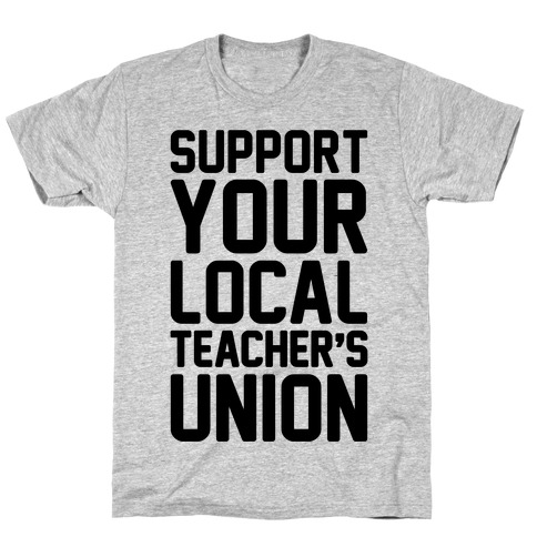 Support Your Local Teacher's Union  T-Shirt