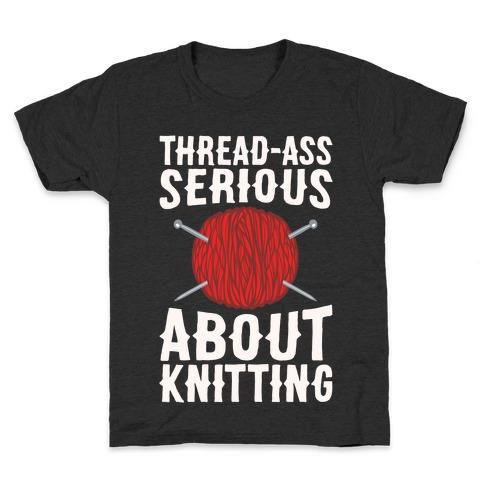Thread-Ass Serious About Knitting Parody White Print Kids T-Shirt