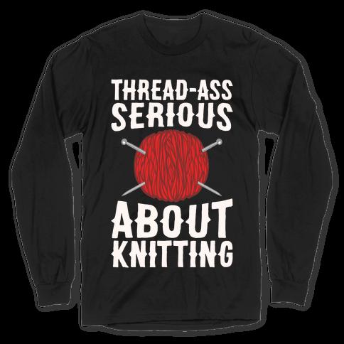 Thread-Ass Serious About Knitting Parody White Print Long Sleeve T-Shirt