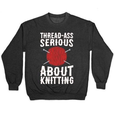 Thread-Ass Serious About Knitting Parody White Print Pullover