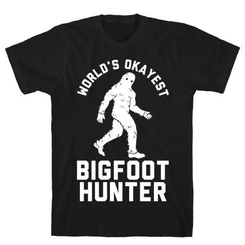 World's Okayest Bigfoot Hunter T-Shirt