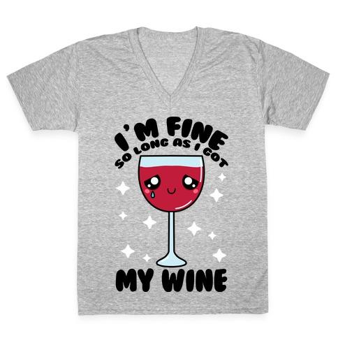 I'm Fine So Long As I Got My Wine V-Neck Tee Shirt