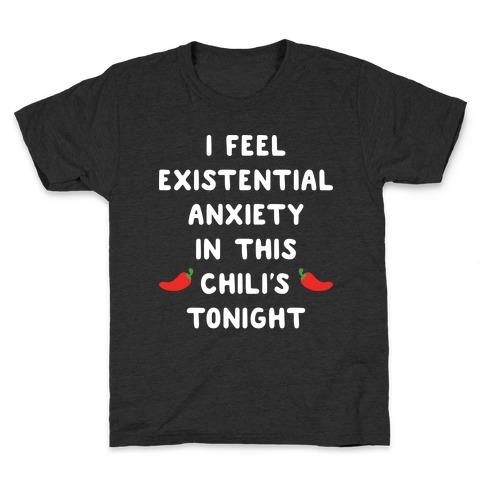 I Feel Existential Anxiety In This Chili's Tonight Kids T-Shirt