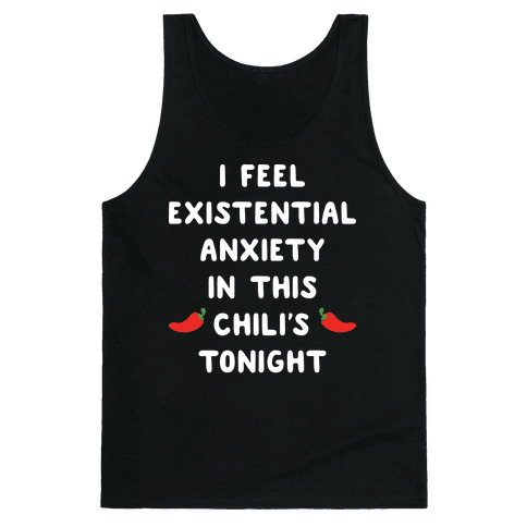 I Feel Existential Anxiety In This Chili's Tonight Tank Top