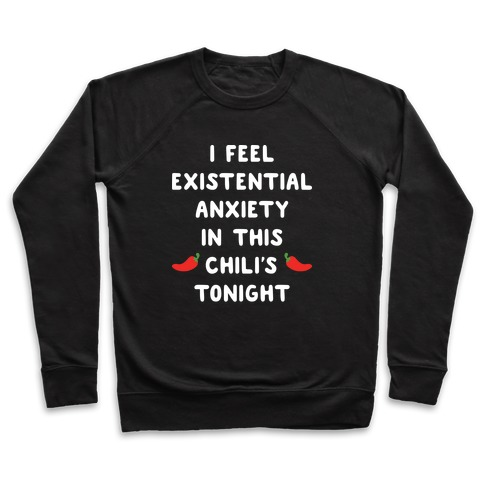 I Feel Existential Anxiety In This Chili's Tonight Pullover