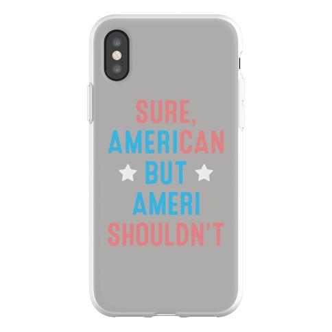 Sure, AmeriCAN but AmeriSHOULDN'T Phone Flexi-Case