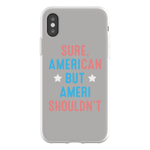 Sure, AmeriCAN but AmeriSHOULDN'T Phone Flexi-Case