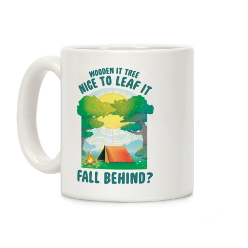 Wooden It Tree Nice Just To Leaf it Fall Behind? Coffee Mug