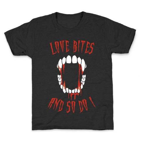 Love Bites And So Do I Kids T-Shirt