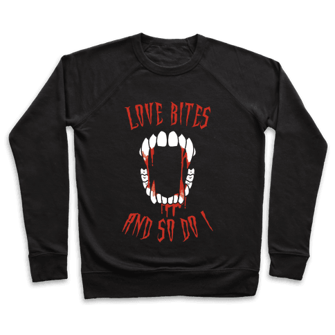Love Bites And So Do I Pullover