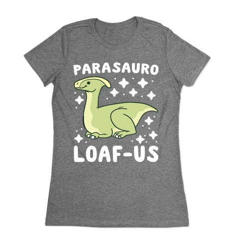Parasauro-LOAF-us Womens T-Shirt